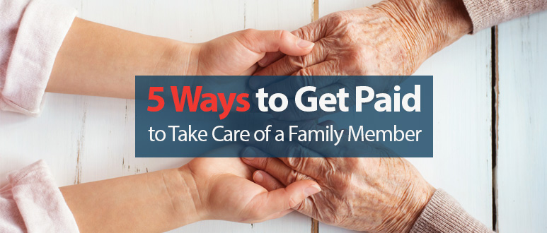 5 Ways You Can Get Paid as a Family Caregiver