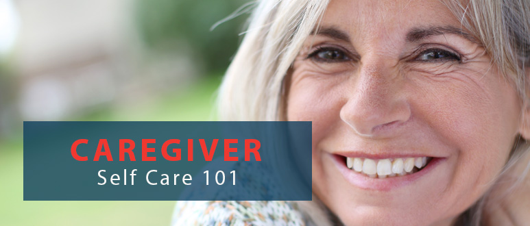 Caregiver Self-Care 101 – The Importance of Taking Care of YOU